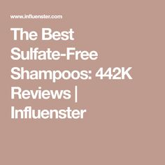 The Best Sulfate-Free Shampoos: 442K Reviews | Influenster