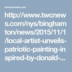 http://www.twcnews.com/nys/binghamton/news/2015/11/1/local-artist-unveils-patriotic-painting-inspired-by-donald-trump.html