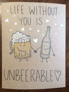 Life without you is unbeerable card desenho Funny Cards, Cute Cards, Diy Cards, Cadeau St Valentin, Valentines Day Drawing, Valentine's Day Quotes, Sign Quotes, Cute Puns, Life Without You