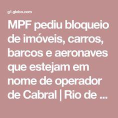 MPF pediu bloqueio de imóveis, carros, barcos e aeronaves que estejam em nome de operador de Cabral | Rio de Janeiro | G1