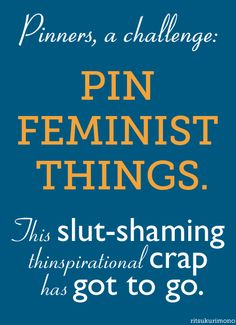 Pin feminist things. Life is too short to hate ourselves. #feminismfuckyeah