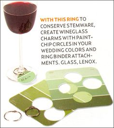 Paint Chips as Wine Glass Charms - Danny Seo suggested creating novel wine glass charms by cutting out circles from paint chips in your chosen colors then, use ring binders as attachments.