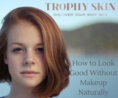 How to Look Good Without Makeup Naturally