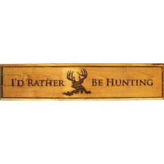 I'd Rather be Hunting Sign Carved Wood Signs, Painted Wood Signs, Wooden Signs, Hunting Signs, Hunting Stuff, Shotgun Shell Crafts, Indoor Crafts, Wood Signs Home Decor, Pallet Projects