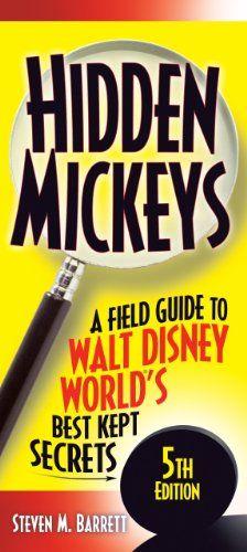Hidden Mickeys: A Field Guide to Walt Disney World's Best Kept Secrets: 7th Edition.