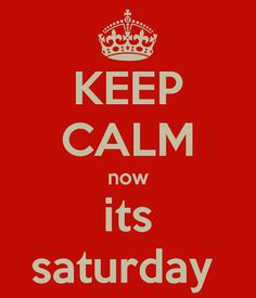 Keep Calm It's Saturday