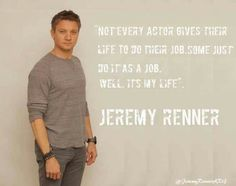 Jeremy Renner quote... yes sir you do it well :)