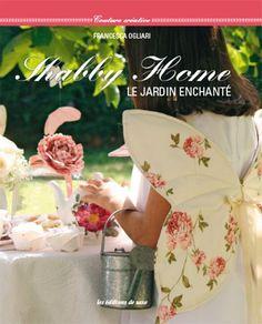Shabby home : Le jardin enchanté - couture créative - Francesca Ogliari- Editions de saxe