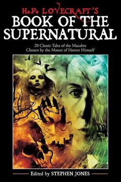 H. P. Lovecraft's Book of the Supernatural: 20 Classics Of The Macabre, Chosen By The Master Of Horror Himself
