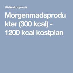 Morgenmadsprodukter (300 kcal) - 1200 kcal kostplan