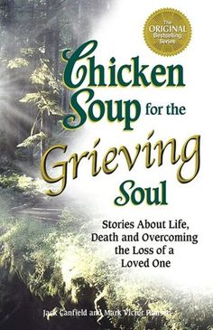 Chicken Soup for the Grieving Soul: Stories about Life, Death and Overcoming the Loss of a Loved One (NOOK Book)