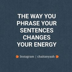 The way you phrase your sentences changes your energy. #inspiration #lifestyle #quotes #billionaire