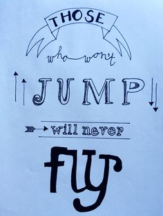 Those who won't jump will never fly! -selfmade by LKB-