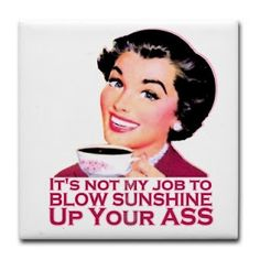 """For anyone who has misconstrued my realistic outspoken responses for being negative! Truth is the truth and I'm not hear to sugar coat things for you or """"blow sunshine up your ass!"""" lolol!"""