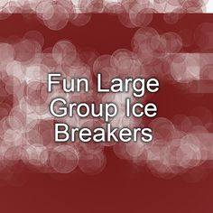 Fun Large Group Ice Breakers