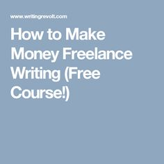 How to Make Money Freelance Writing (Free Course!)