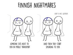"""Finland houses some of the shyest people, who are usually the first to make fun of themselves. """"An extroverted Finn looks at your shoes."""" This is a very popular Finnish joke. Finnish artist Karoliina Korhonen has come up Funny Nurse Quotes, Nurse Humor, Finland Facts, Funny Facts, Funny Memes, Funny Shit, Jokes, Shy People Problems, Satw Comic"""