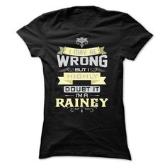 Cool I MAY BE WRONG I AM A RAINEY T shirts