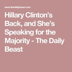Hillary Clinton's Back, and She's Speaking for the Majority - The Daily Beast