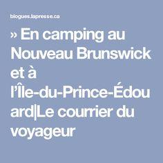 » En camping au Nouveau Brunswick et à l'Île-du-Prince-Édouard|Le courrier du voyageur
