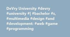 DeVry University #devry #university #  #bachelor #s, #multimedia #design #and #development: #web #game #programming http://missouri.nef2.com/devry-university-devry-university-bachelor-s-multimedia-design-and-development-web-game-programming/  # Bachelor's