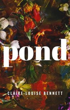 The Pond by Claire-Louise Bennett ... reads well with ... A Girl Is a Half-formed Thing by Eimar McBride