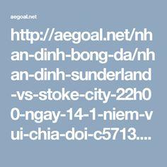 http://aegoal.net/nhan-dinh-bong-da/nhan-dinh-sunderland-vs-stoke-city-22h00-ngay-14-1-niem-vui-chia-doi-c5713.html