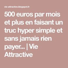 500 euros par mois et plus en faisant un truc hyper simple et sans jamais rien payer... | Vie Attractive