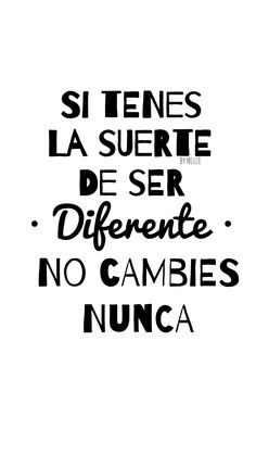 If you have the luck to be different, never change Positive Phrases, Positive Quotes, Motivational Quotes, Spanish Inspirational Quotes, Cute Spanish Quotes, Words Quotes, Life Quotes, Learn To Speak Spanish, Vegvisir