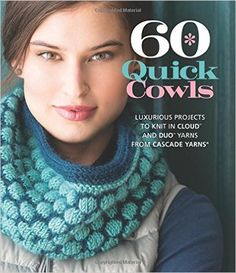 60 Quick Cowls: Luxurious Projects to Knit in Cloud™ and Duo™ Yarns from Cascade Yarns® (60 Quick Knits Collection)