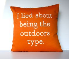 """announce the truth, lol """"I lied about being the outdoors type"""", relationship humour by mybeardedpigeon, Orange cushion cover decorative pillow orange by mybeardedpigeon Orange Cushion Covers, Orange Cushions, Make Me Smile, Just In Case, I Laughed, Decorative Pillows, Pillow Covers, Funny Quotes, Hilarious"""