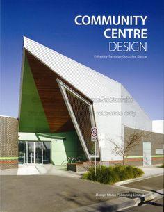Community centre design / edited by Santiago Gonzáles García.-- Hong Kong : Design Media, 2013.