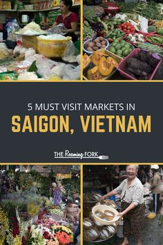 Vietnam Travel - One of the best ways to experience the vibrancy of Saigon is to visit one of the many markets located throughout the city. Here are the top 5 markets in Saigon, Vietnam I recommend visiting.
