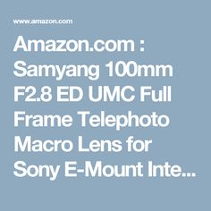 Amazon.com : Samyang 100mm F2.8 ED UMC Full Frame Telephoto Macro Lens for Sony E-Mount Interchangeable Lens Cameras : Camera & Photo