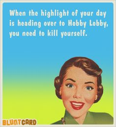 #HobbyLobby is rarely my first choice of venue for an afternoon of #shopping...or anything else, for that matter.  OMG this is way, way too funny!