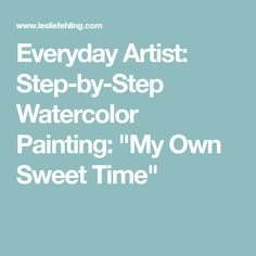 """Everyday Artist: Step-by-Step Watercolor Painting: """"My Own Sweet Time"""""""
