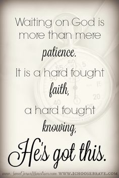 Waiting well requires a determined resolve, a hard fought knowing, God has got this.