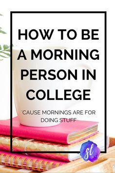 A quick guide to becoming a morning person in college! I love these college tips.Great productivity ideas for setting your day up for success.