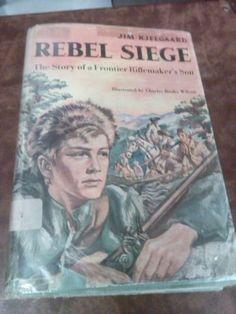 """REBEL SIEGE"", STORY OF A FRONTIER RIFLEMAKER'S SON- JIM KJELGAARD 1953"