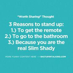 LOL those are 3 good reasons ;) Love this humor site -> shutupimtalking.com !