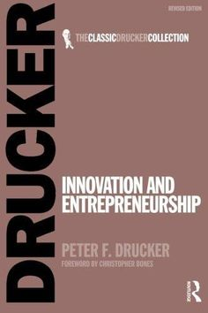 Innovation and Entrepreneurship [Aug 23, 2007] Drucker, Peter F.]