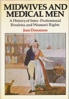 Midwives and medical men: A history of inter-professional rivalries and women's rights « LibraryUserGroup.com – The Library of Library User Group