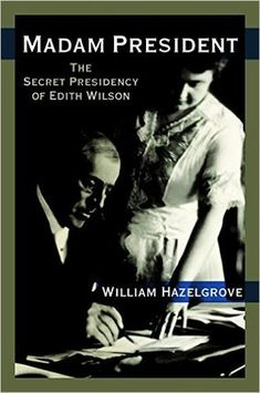 Welcome to Rainy Day Reviews!: Madam President: The Secret Presidency of Edith Wi...