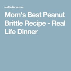 Mom's Best Peanut Brittle Recipe - Real Life Dinner
