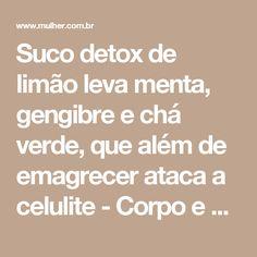 Suco detox de limão leva menta, gengibre e chá verde, que além de emagrecer ataca a celulite - Corpo e Dieta - Itodas