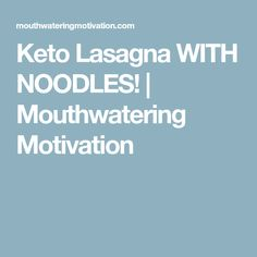 Keto Lasagna WITH NOODLES! | Mouthwatering Motivation