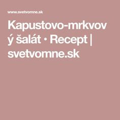 Kapustovo-mrkvový šalát • Recept   svetvomne.sk