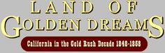 Land of Golden Dreams This Web presentation of the Huntington Library's remarkable collection of Gold Rush manuscripts, drawings, and rare printed materials allows the people involved to tell you their own true stories and bring this unique event to life.