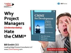 why-project-managers-understandably-hate-cmmi-and-what-to-do-about-it-10252503 by Leading Edge Process Consultants LLC via Slideshare