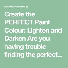 Create the PERFECT Paint Colour: Lighten and Darken Are you having trouble finding the perfect colour? Just can't seem to settle on 'the one'? Well, maybe you have FOUND the perfect colour, you just haven't found the right depth. For example... That gray that seems too dark might be perfect once it's lightened That